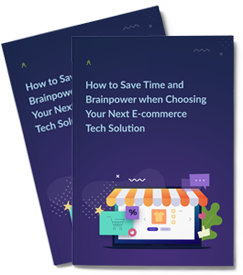 Save Time and Brainpower when Choosing Your Next E-commerce Tech Solution